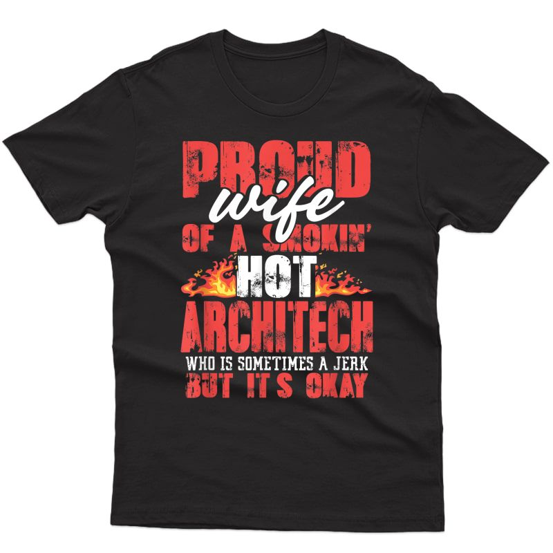 Proud Wife Of A Smoking Hot Architect Funny Sometimes A Jerk T-shirt