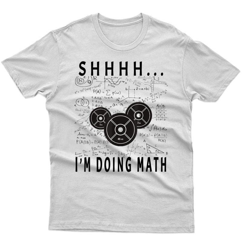 Shhh I'm Doing Math Weight Lifting For Gym Workout Ness T-shirt