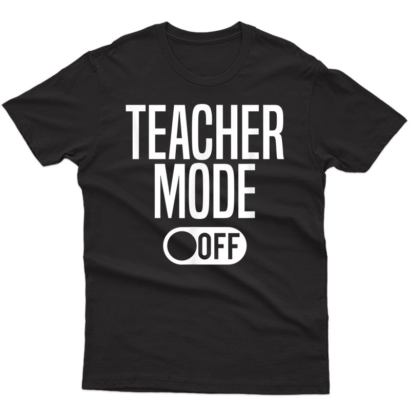Tea Mode Off - Last Day Of School T-shirt