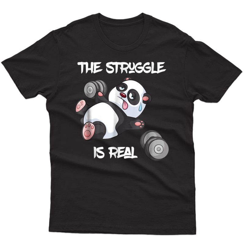 The Struggle Is Real Panda Bear Funny T-shirt Cute Gym Tee