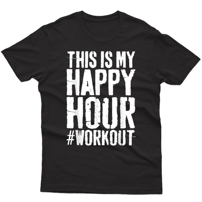 This Is My Happy Hour Workout T-shirt Hashtag Gym Gift Shirt