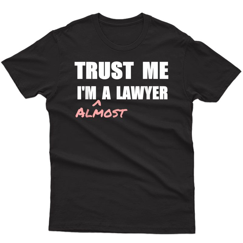 Trust Me I'm Almost A Lawyer T-shirt Fun Law Student Tshirt