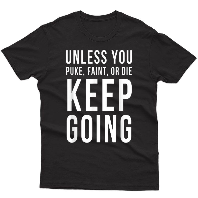 Unless You Puke Faint Or Die Keep Going T-shirt Gym Workout T-shirt