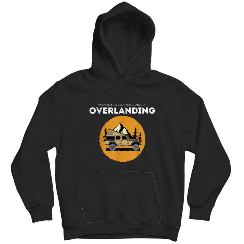 Weekend Forecast Overland Camping Overlanding T-shirt Unisex Pullover Hoodie