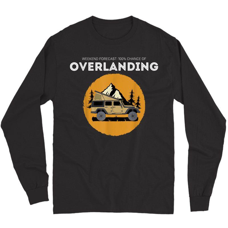 Weekend Forecast Overland Camping Overlanding T-shirt Long Sleeve T-shirt
