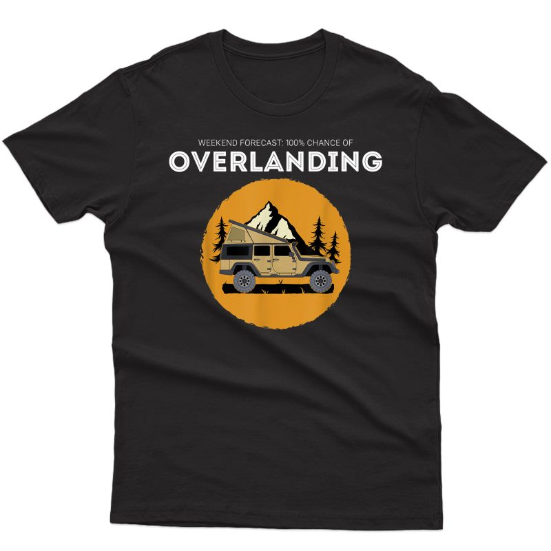 Weekend Forecast Overland Camping Overlanding T-shirt