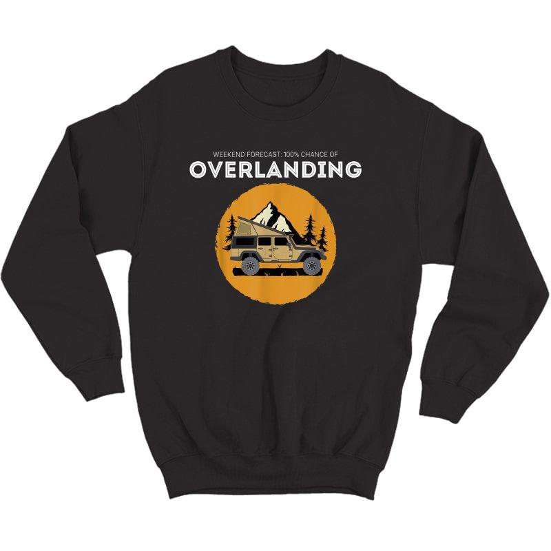 Weekend Forecast Overland Camping Overlanding T-shirt Crewneck Sweater
