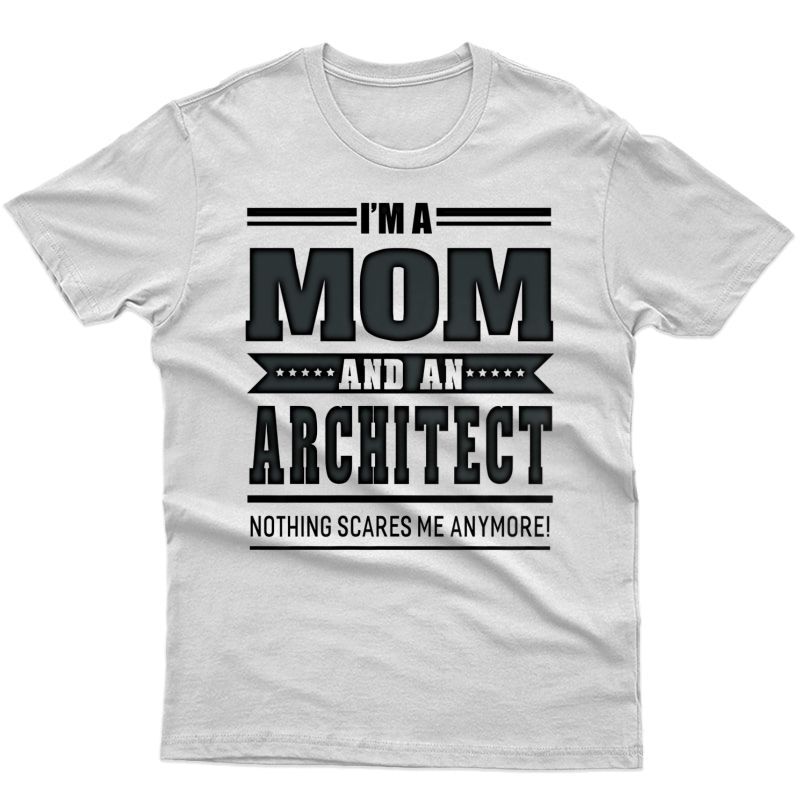 Mom And An Architect Nothing Scares Me T-shirts